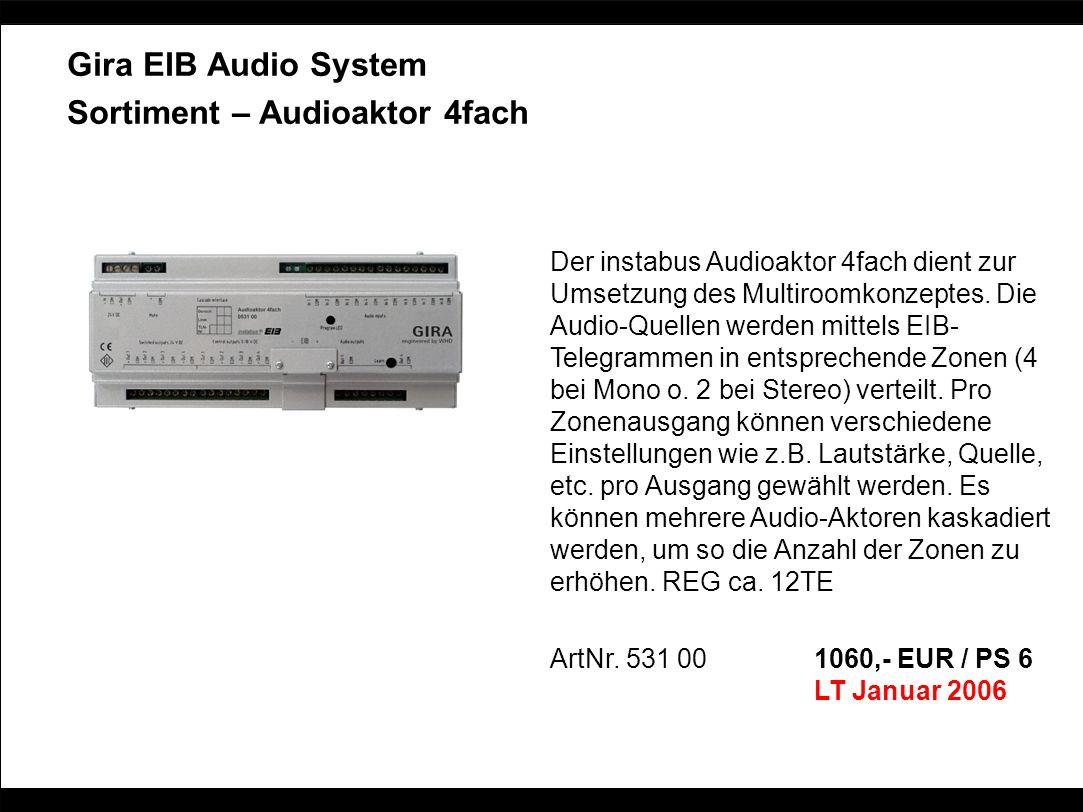 Gira EIB Audio System Sortiment – Audioaktor 4fach Der instabus Audioaktor 4fach dient zur Umsetzung des Multiroomkonzeptes. Die Audio-Quellen werden