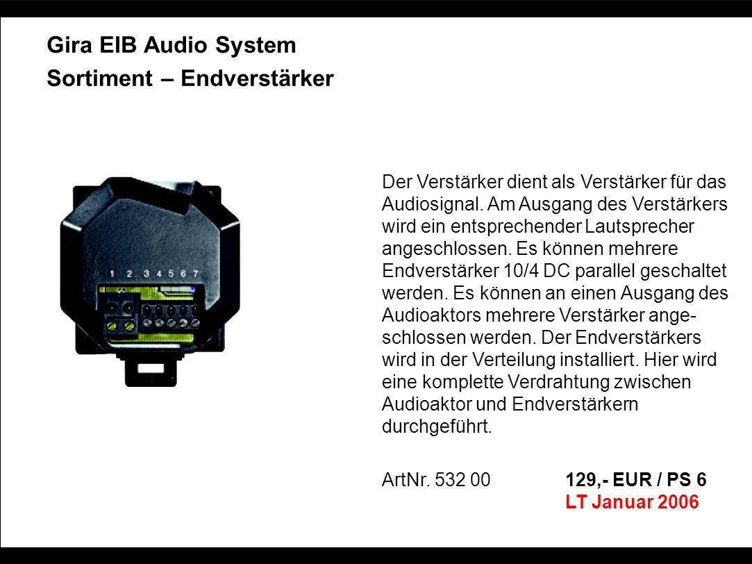Gira EIB Audio System Sortiment – Endverstärker Der Verstärker dient als Verstärker für das Audiosignal. Am Ausgang des Verstärkers wird ein entsprech
