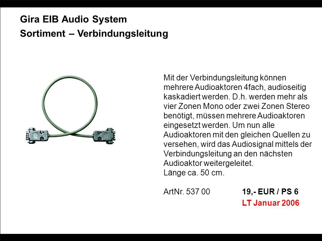 Gira EIB Audio System Sortiment – Verbindungsleitung Mit der Verbindungsleitung können mehrere Audioaktoren 4fach, audioseitig kaskadiert werden. D.h.