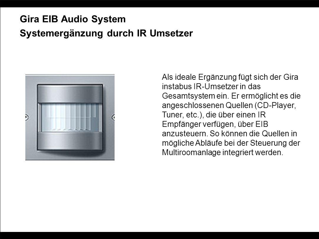 Gira EIB Audio System Systemergänzung durch IR Umsetzer Als ideale Ergänzung fügt sich der Gira instabus IR-Umsetzer in das Gesamtsystem ein. Er ermög