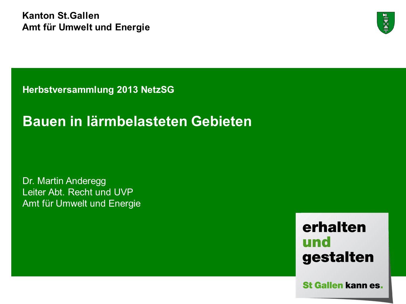 Kanton St.Gallen Amt für Umwelt und Energie Dr. Martin Anderegg Leiter Abt. Recht und UVP Amt für Umwelt und Energie Herbstversammlung 2013 NetzSG Bau