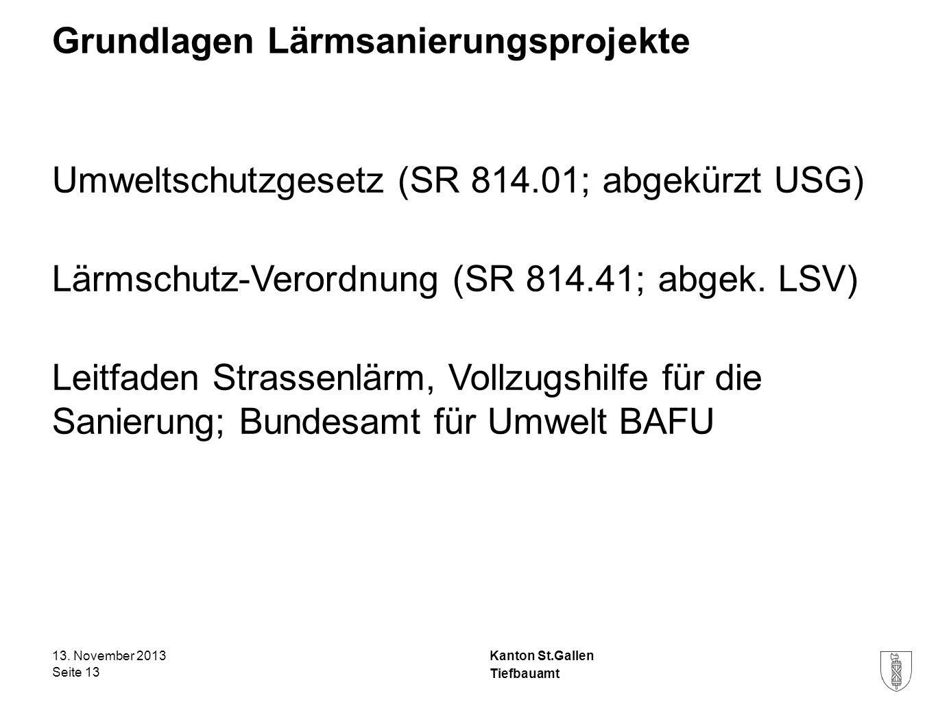Kanton St.Gallen Grundlagen Lärmsanierungsprojekte Umweltschutzgesetz (SR 814.01; abgekürzt USG) Lärmschutz-Verordnung (SR 814.41; abgek. LSV) Leitfad