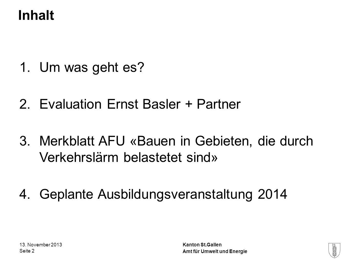 Kanton St.Gallen Inhalt 1.Um was geht es? 2.Evaluation Ernst Basler + Partner 3.Merkblatt AFU «Bauen in Gebieten, die durch Verkehrslärm belastetet si