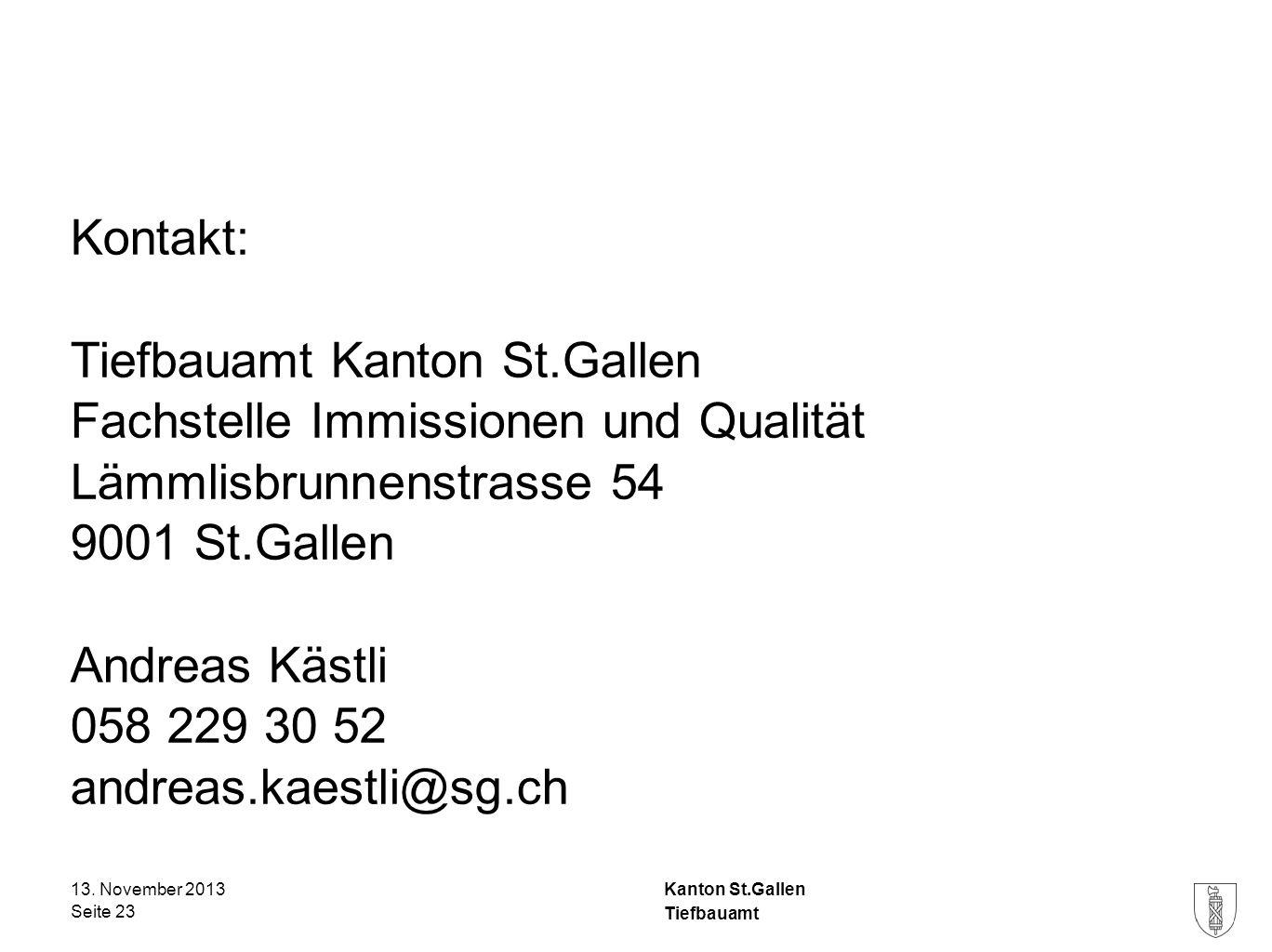 Kanton St.Gallen Kontakt: Tiefbauamt Kanton St.Gallen Fachstelle Immissionen und Qualität Lämmlisbrunnenstrasse 54 9001 St.Gallen Andreas Kästli 058 2