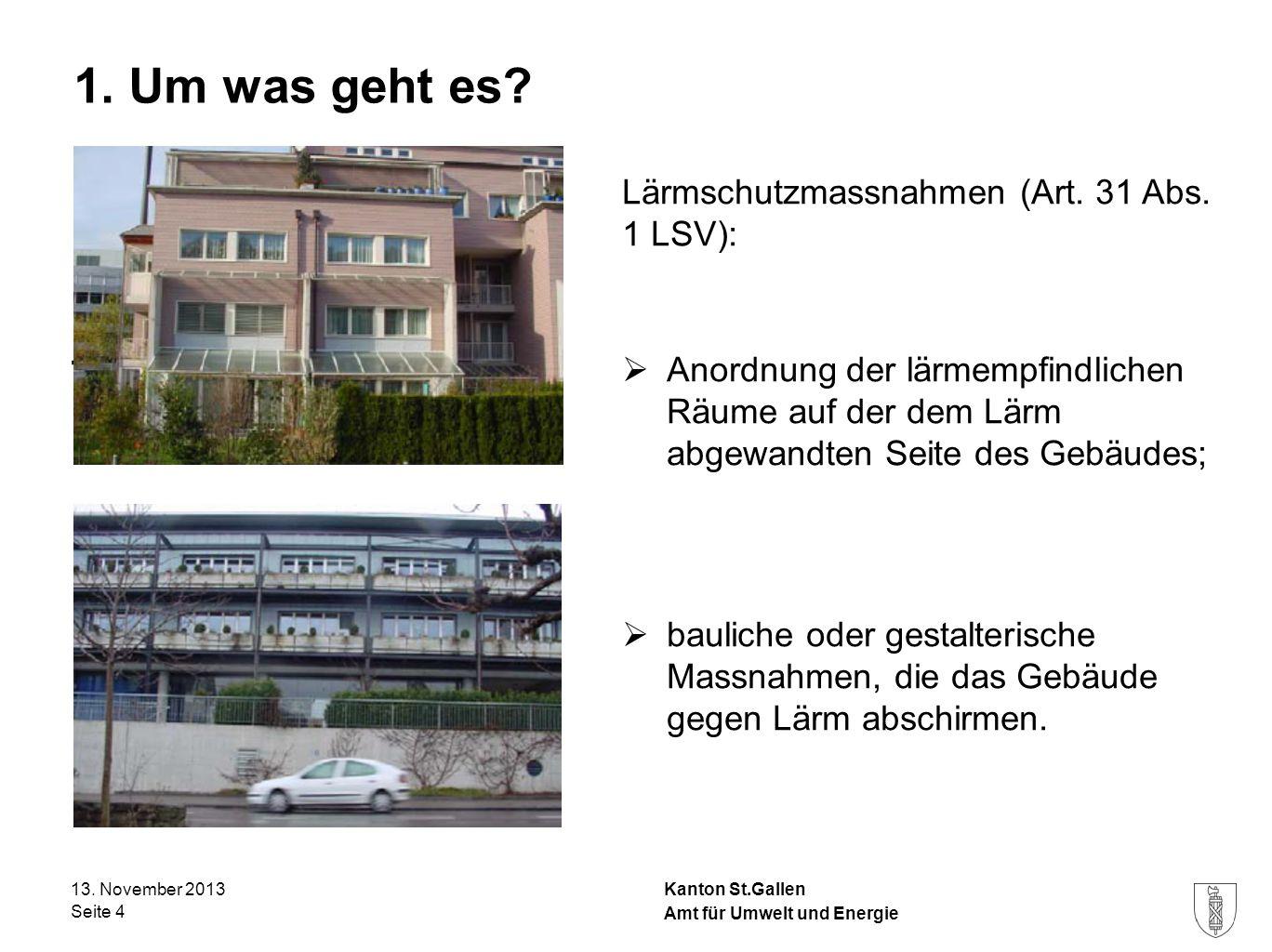 Kanton St.Gallen 1. Um was geht es? - Lärmschutzmassnahmen (Art. 31 Abs. 1 LSV): Anordnung der lärmempfindlichen Räume auf der dem Lärm abgewandten Se