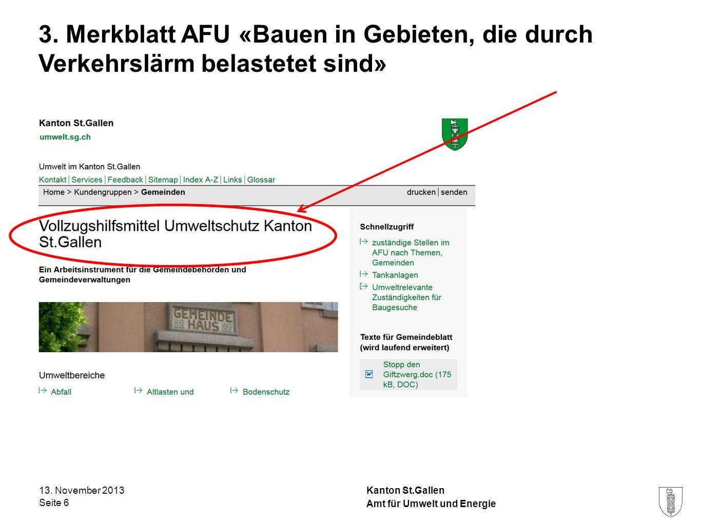 Kanton St.Gallen 3. Merkblatt AFU «Bauen in Gebieten, die durch Verkehrslärm belastetet sind» 13. November 2013 Seite 6 Amt für Umwelt und Energie
