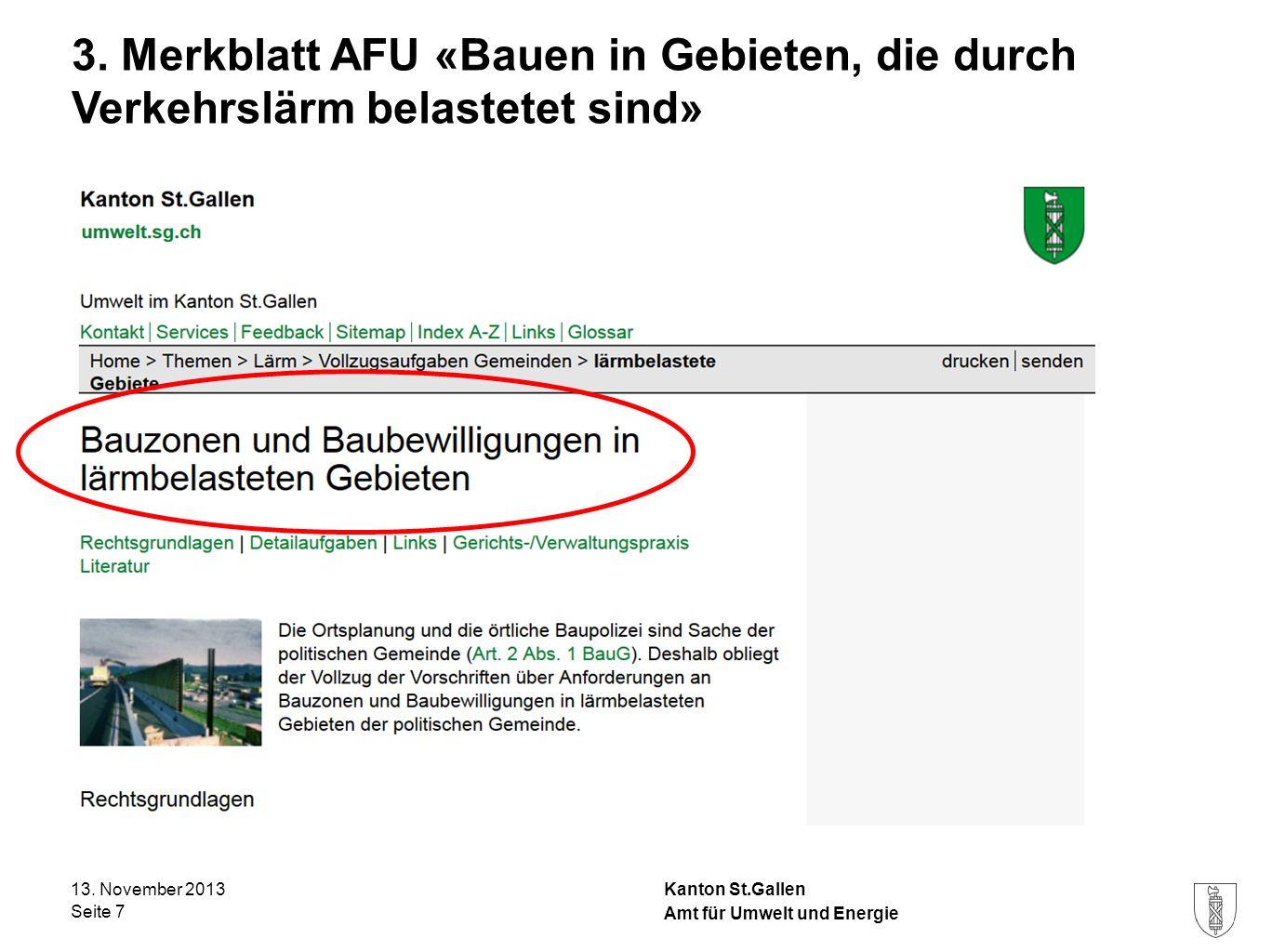 Kanton St.Gallen 3. Merkblatt AFU «Bauen in Gebieten, die durch Verkehrslärm belastetet sind» 13. November 2013 Seite 7 Amt für Umwelt und Energie