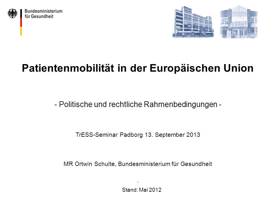Stand: Mai 2012 Patientenmobilität in der Europäischen Union - Politische und rechtliche Rahmenbedingungen - TrESS-Seminar Padborg 13. September 2013