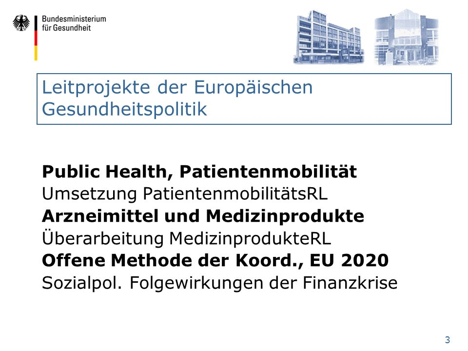 3 Leitprojekte der Europäischen Gesundheitspolitik Public Health, Patientenmobilität Umsetzung PatientenmobilitätsRL Arzneimittel und Medizinprodukte
