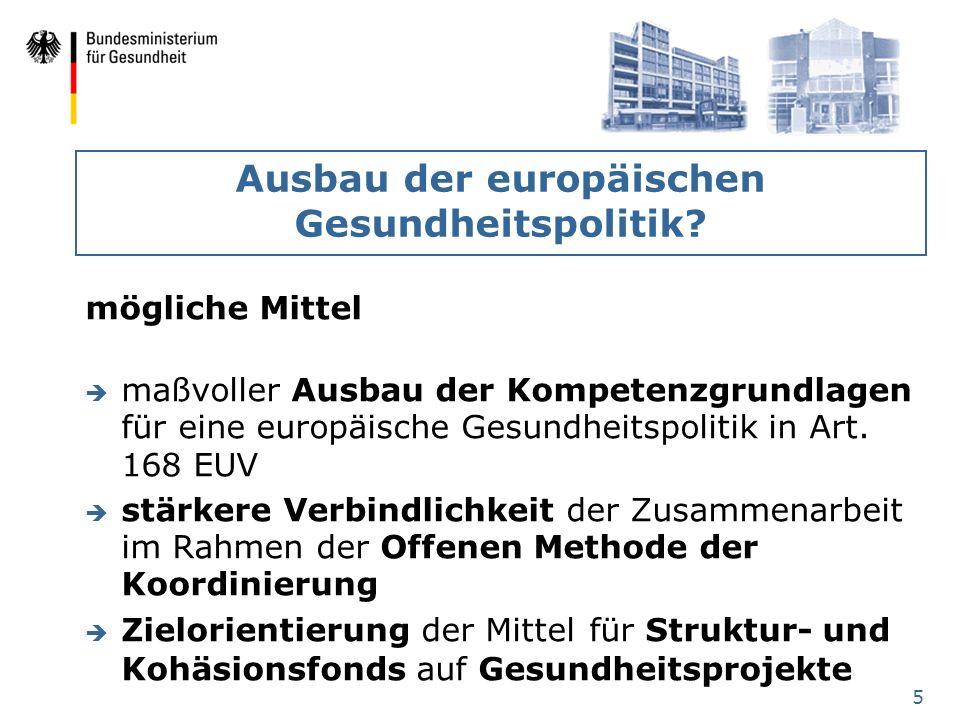 5 Ausbau der europäischen Gesundheitspolitik? mögliche Mittel è maßvoller Ausbau der Kompetenzgrundlagen für eine europäische Gesundheitspolitik in Ar