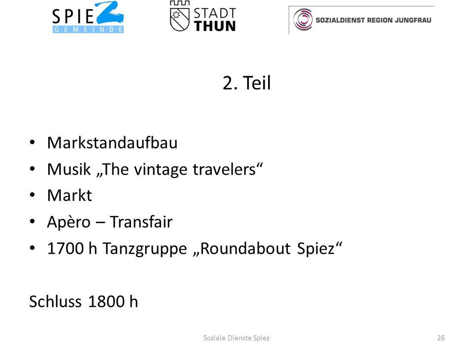 2. Teil Markstandaufbau Musik The vintage travelers Markt Apèro – Transfair 1700 h Tanzgruppe Roundabout Spiez Schluss 1800 h 26Soziale Dienste Spiez