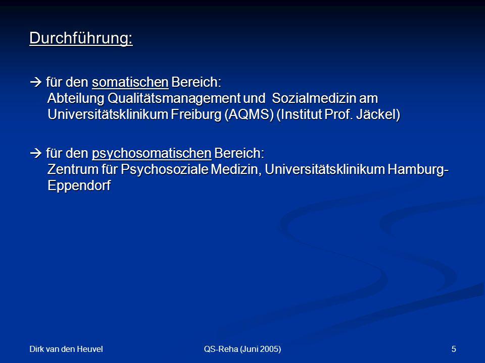 Dirk van den Heuvel 5QS-Reha (Juni 2005) Durchführung: für den somatischen Bereich: Abteilung Qualitätsmanagement und Sozialmedizin am Universitätsklinikum Freiburg (AQMS) (Institut Prof.