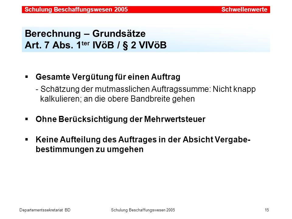 Departementssekretariat BDSchulung Beschaffungswesen 2005 15 Gesamte Vergütung für einen Auftrag - Schätzung der mutmasslichen Auftragssumme: Nicht kn