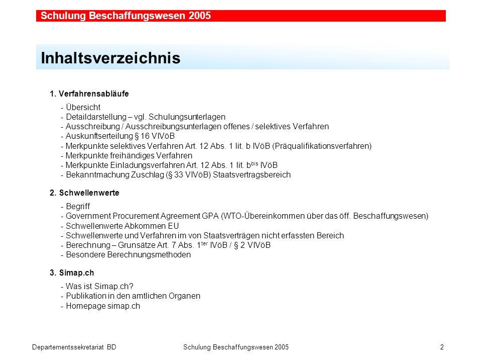 Departementssekretariat BDSchulung Beschaffungswesen 2005 2 1. Verfahrensabläufe - Übersicht - Detaildarstellung – vgl. Schulungsunterlagen - Ausschre