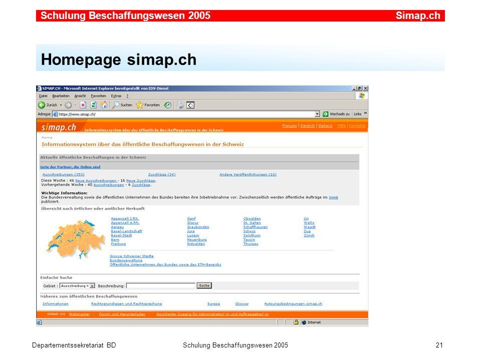 Departementssekretariat BDSchulung Beschaffungswesen 2005 21 Homepage simap.ch Simap.ch