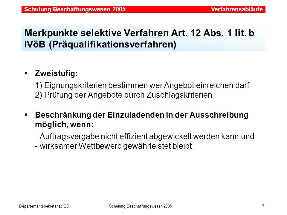 Departementssekretariat BDSchulung Beschaffungswesen 2005 7 Zweistufig: 1) Eignungskriterien bestimmen wer Angebot einreichen darf 2) Prüfung der Ange