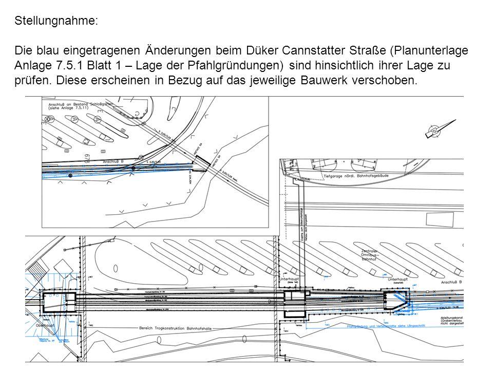 Stellungnahme: Die blau eingetragenen Änderungen beim Düker Cannstatter Straße (Planunterlage Anlage 7.5.1 Blatt 1 – Lage der Pfahlgründungen) sind hi