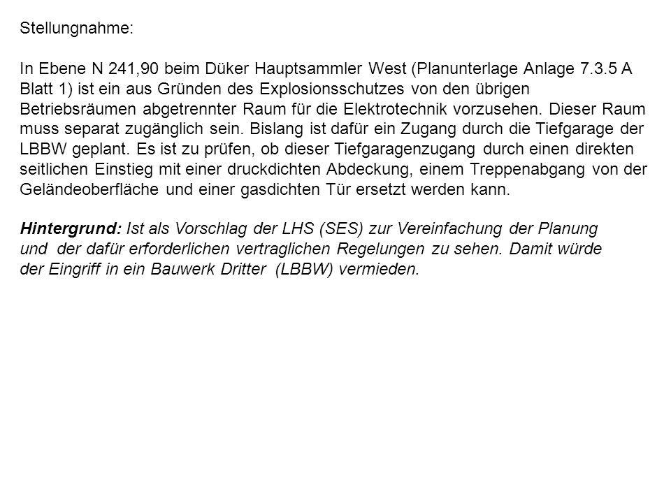 Stellungnahme: In Ebene N 241,90 beim Düker Hauptsammler West (Planunterlage Anlage 7.3.5 A Blatt 1) ist ein aus Gründen des Explosionsschutzes von de