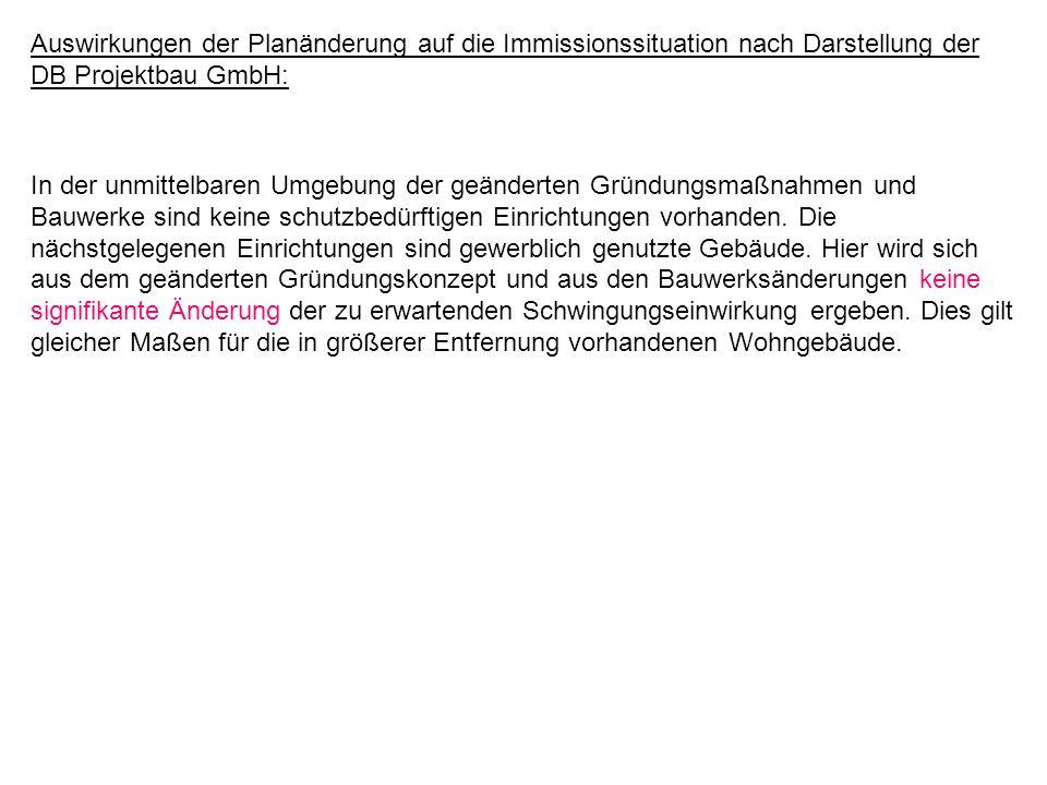 Auswirkungen der Planänderung auf die Immissionssituation nach Darstellung der DB Projektbau GmbH: In der unmittelbaren Umgebung der geänderten Gründu