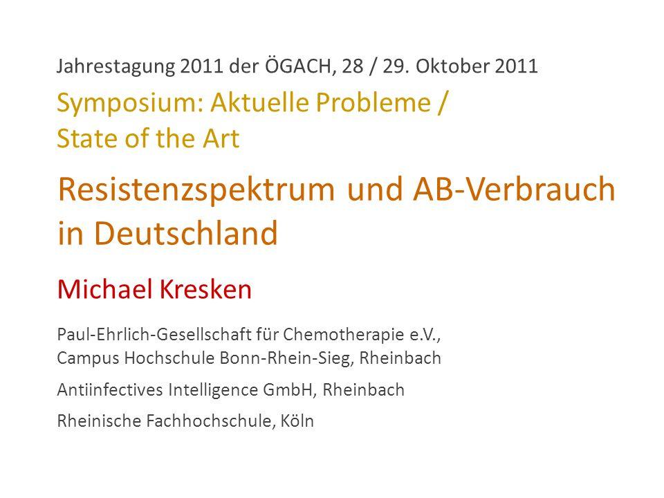 Resistenzspektrum und AB-Verbrauch in Deutschland Michael Kresken Paul-Ehrlich-Gesellschaft für Chemotherapie e.V., Campus Hochschule Bonn-Rhein-Sieg,