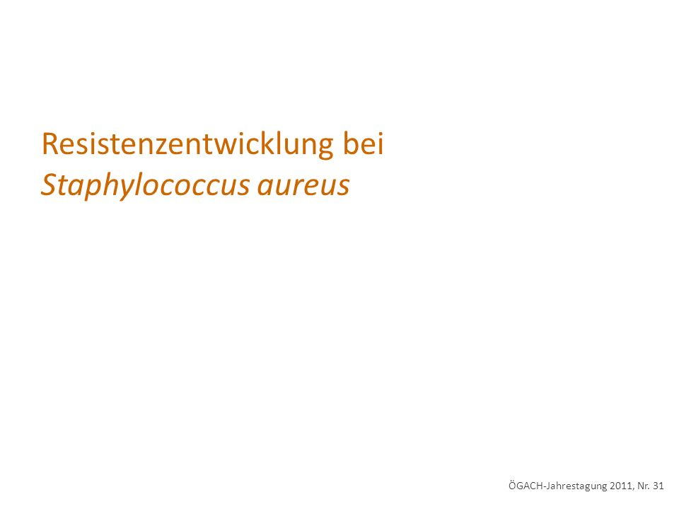 Resistenzentwicklung bei Staphylococcus aureus ÖGACH-Jahrestagung 2011, Nr. 31