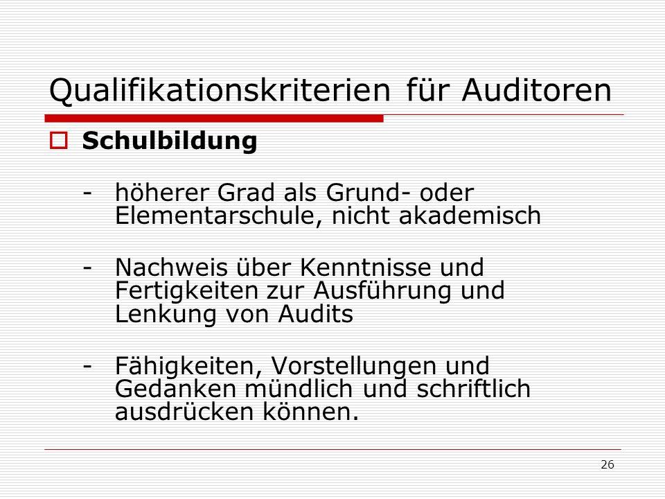 26 Qualifikationskriterien für Auditoren Schulbildung - höherer Grad als Grund- oder Elementarschule, nicht akademisch - Nachweis über Kenntnisse und