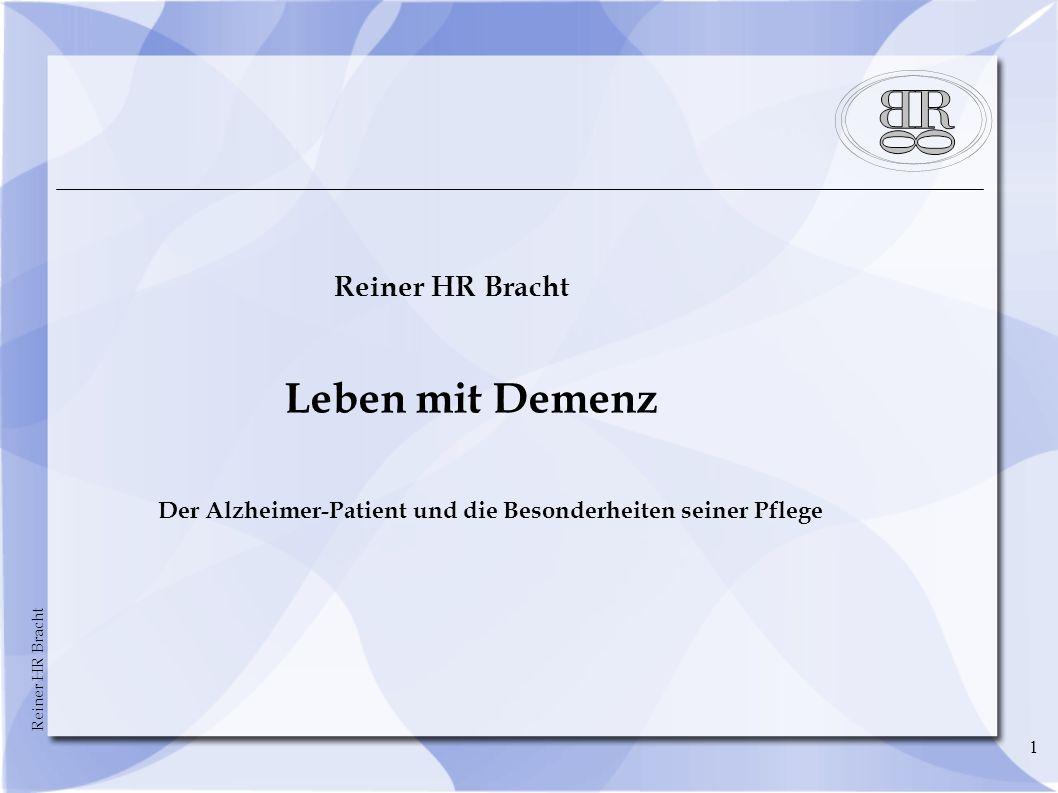 Reiner HR Bracht 22 Sie sind nicht allein –In Deutschland sind über 1,2 Mio Menschen an einer Demenz erkrankt –Mehr als 8o % davon werden in der Familie gepflegt –Mehr als 2/3 davon werden nur von einer Person gepflegt –83 % der Pflegenden sind Frauen –Die meisten davon selbst im Rentenalter