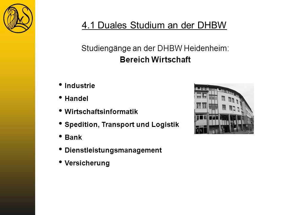 Industrie Handel Wirtschaftsinformatik Spedition, Transport und Logistik Bank Dienstleistungsmanagement Versicherung 4.1 Duales Studium an der DHBW St