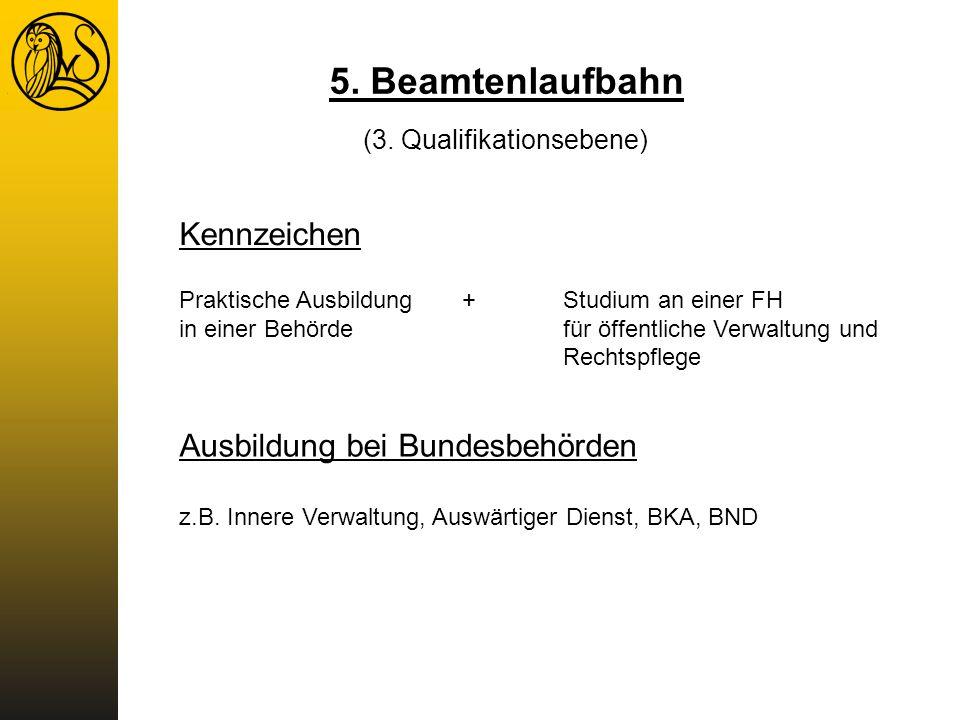 5. Beamtenlaufbahn (3. Qualifikationsebene) Kennzeichen Praktische Ausbildung +Studium an einer FH in einer Behörde für öffentliche Verwaltung und Rec