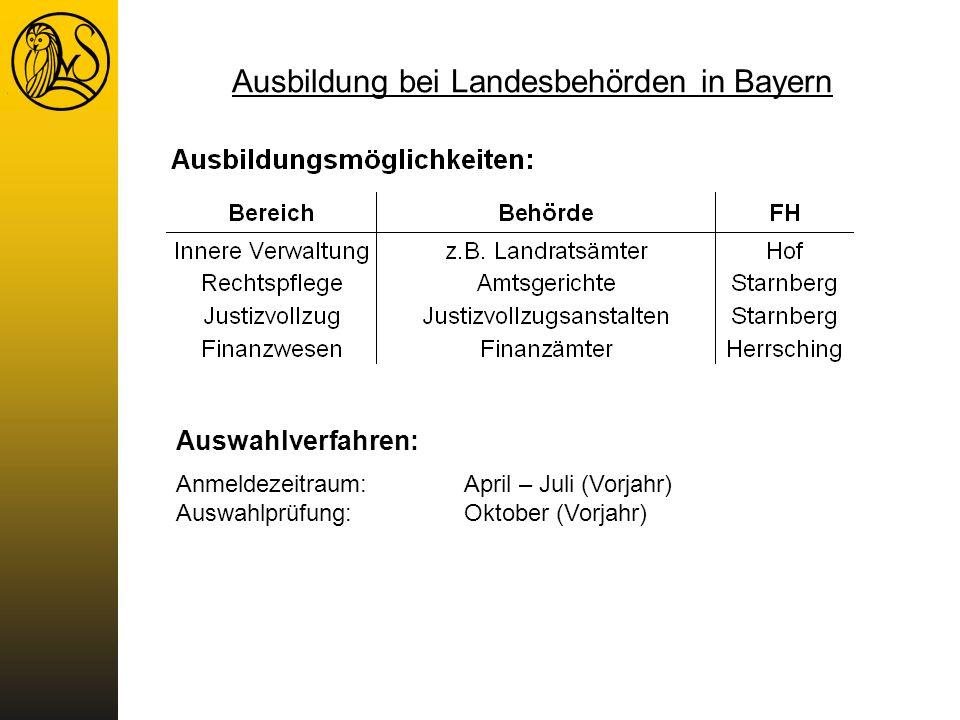 Auswahlverfahren: Anmeldezeitraum:April – Juli (Vorjahr) Auswahlprüfung:Oktober (Vorjahr) Ausbildung bei Landesbehörden in Bayern
