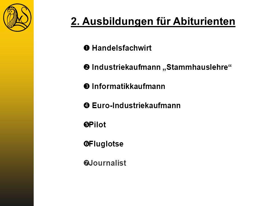 2. Ausbildungen für Abiturienten Handelsfachwirt Industriekaufmann Stammhauslehre Informatikkaufmann Euro-Industriekaufmann Pilot Fluglotse Journalist
