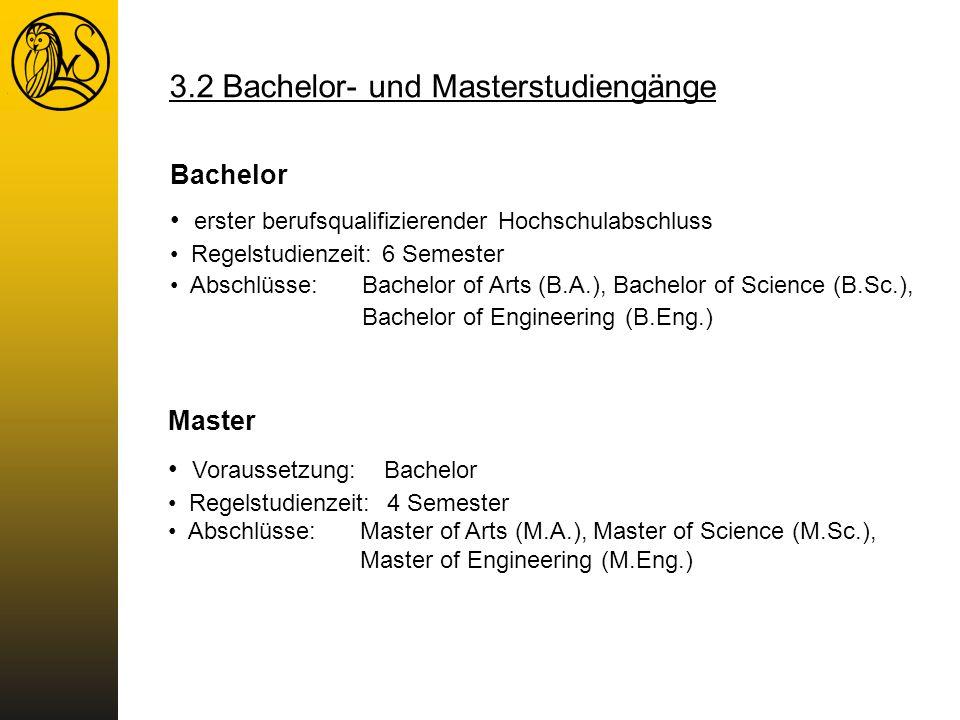 3.2 Bachelor- und Masterstudiengänge Bachelor erster berufsqualifizierender Hochschulabschluss Regelstudienzeit: 6 Semester Abschlüsse:Bachelor of Art