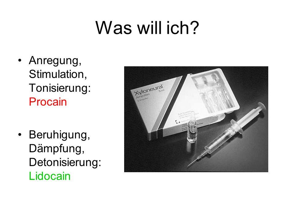 Was will ich? Anregung, Stimulation, Tonisierung: Procain Beruhigung, Dämpfung, Detonisierung: Lidocain