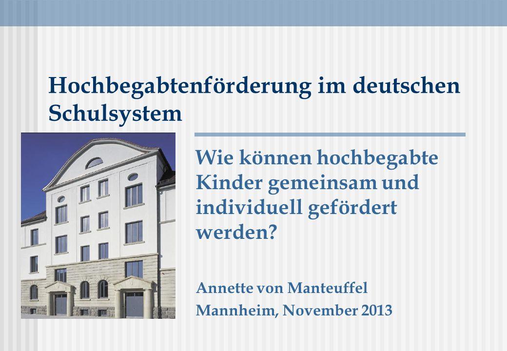 Wie können hochbegabte Kinder gemeinsam und individuell gefördert werden? Annette von Manteuffel Mannheim, November 2013 Hochbegabtenförderung im deut
