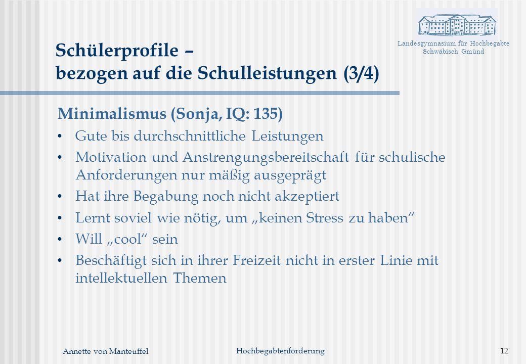 Landesgymnasium für Hochbegabte Schwäbisch Gmünd Annette von Manteuffel Hochbegabtenförderung12 Schülerprofile – bezogen auf die Schulleistungen (3/4)