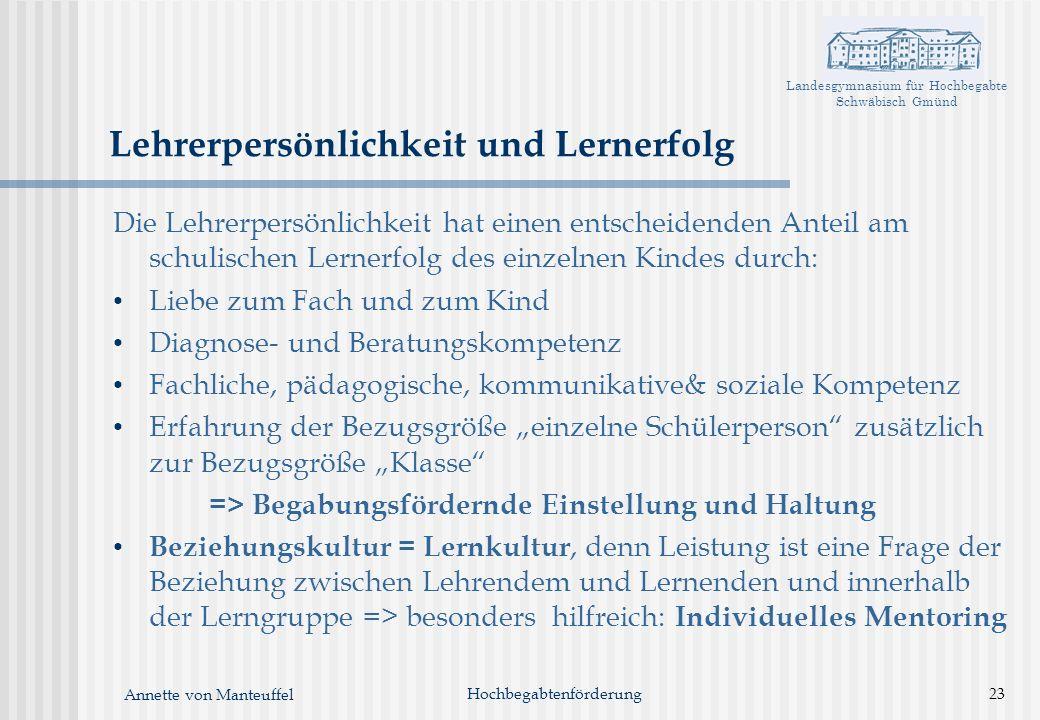 Landesgymnasium für Hochbegabte Schwäbisch Gmünd Annette von Manteuffel Hochbegabtenförderung23 Lehrerpersönlichkeit und Lernerfolg Die Lehrerpersönli
