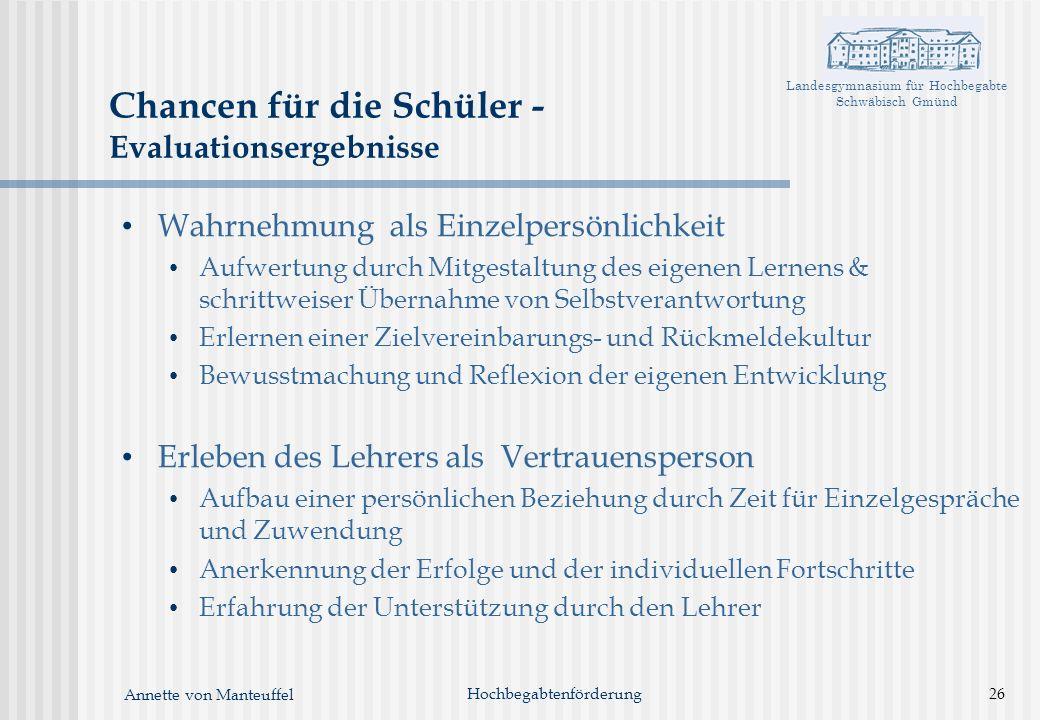 Landesgymnasium für Hochbegabte Schwäbisch Gmünd Annette von Manteuffel Hochbegabtenförderung26 Chancen für die Schüler - Evaluationsergebnisse Wahrne