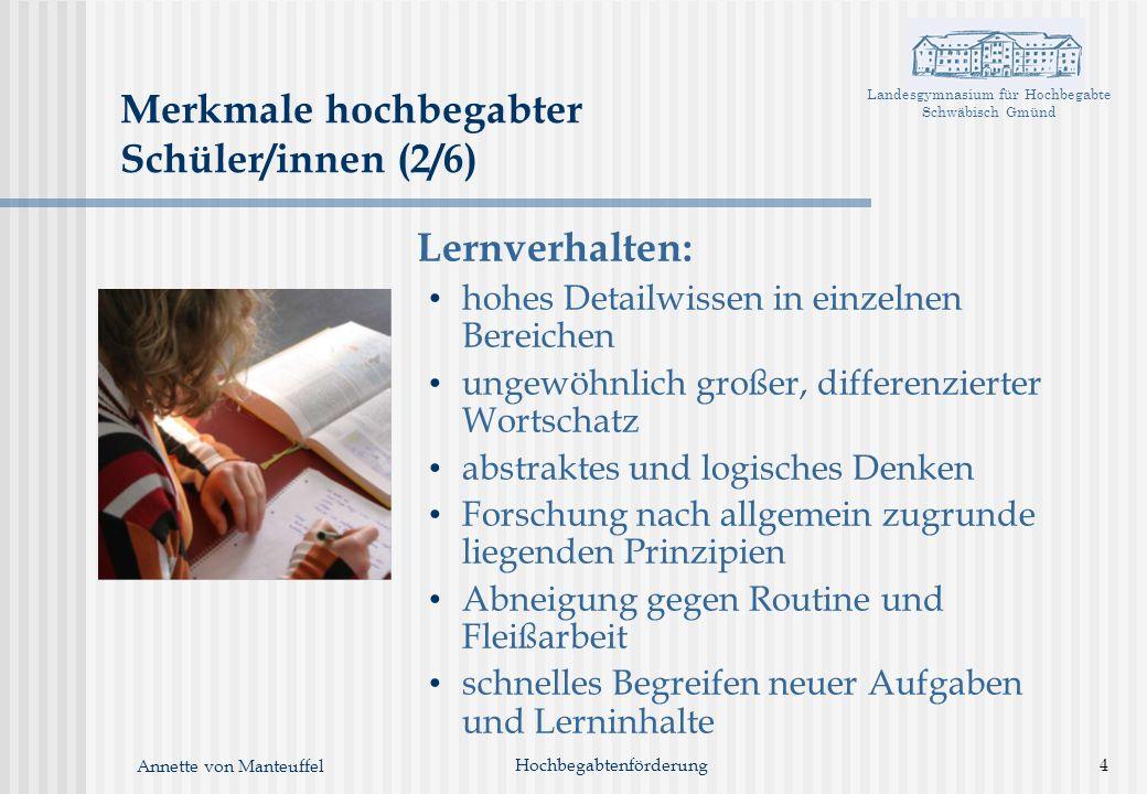 Landesgymnasium für Hochbegabte Schwäbisch Gmünd Annette von Manteuffel Lernverhalten: hohes Detailwissen in einzelnen Bereichen ungewöhnlich großer,
