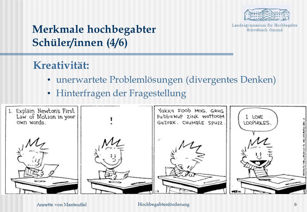 Landesgymnasium für Hochbegabte Schwäbisch Gmünd Annette von Manteuffel Merkmale hochbegabter Schüler/innen (4/6) Kreativität: unerwartete Problemlösu