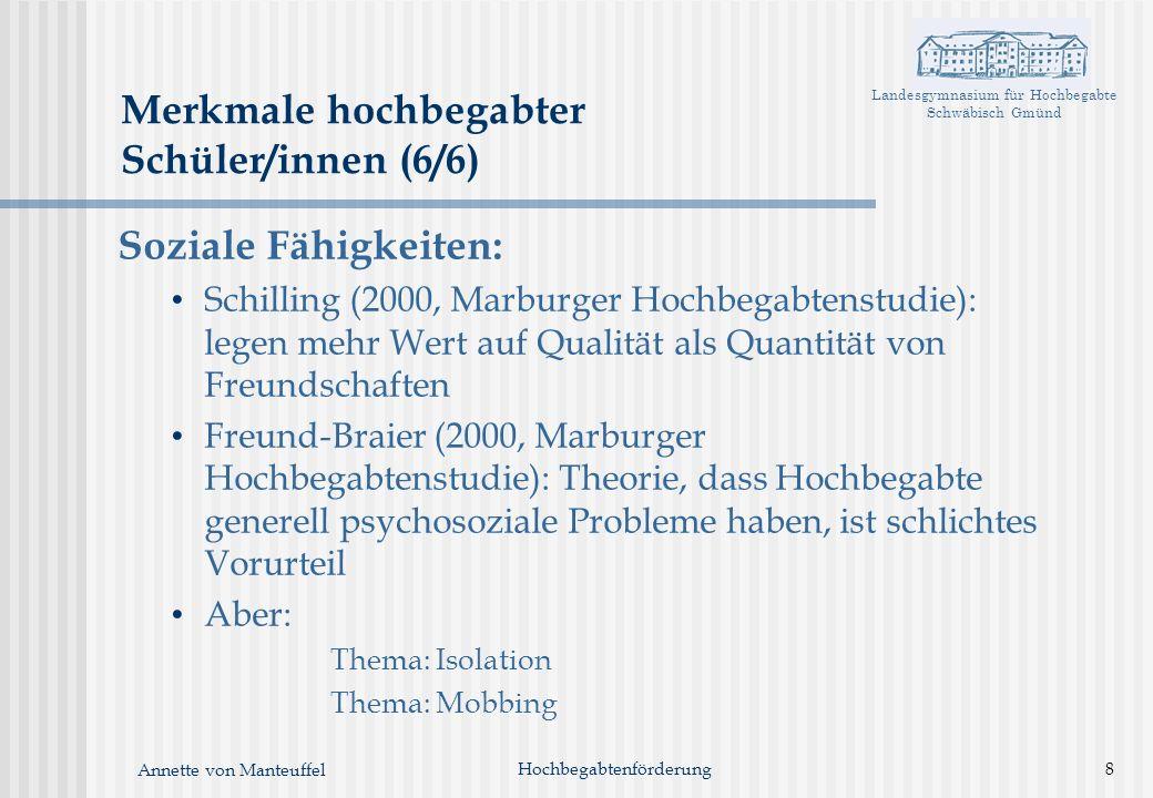 Landesgymnasium für Hochbegabte Schwäbisch Gmünd Annette von Manteuffel Soziale Fähigkeiten: Schilling (2000, Marburger Hochbegabtenstudie): legen meh