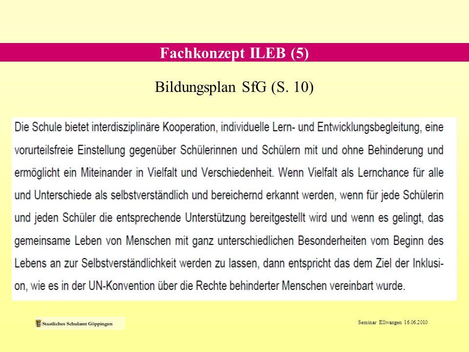 Seminar Ellwangen 16.06.2010 Bildungsplan SfG (S. 10) Fachkonzept ILEB (5)