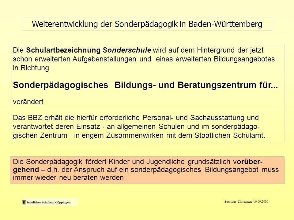Seminar Ellwangen 16.06.2010 Weiterentwicklung der Sonderpädagogik in Baden-Württemberg Leitgedanken 5 Es ist geplant, dass die Belange von Schülerinnen und Schüler mit besonderem Förderbedarf, Behinderungen und chronischen Erkrankungen durch Ansprechpartner/innen in allen allgemeinen Schulen vertreten werden.