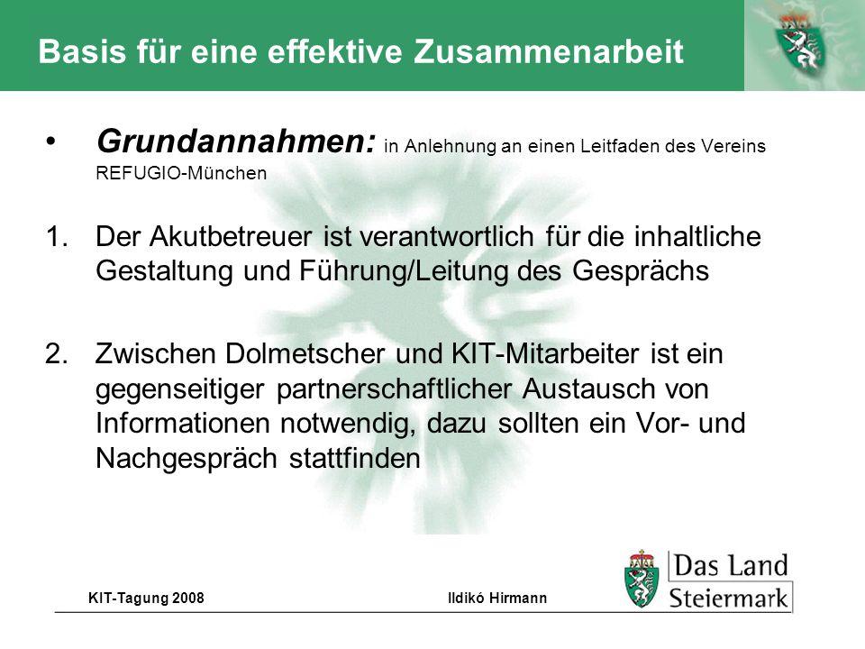 Autor KIT-Tagung 2008Ildikó Hirmann Basis für eine effektive Zusammenarbeit Grundannahmen: in Anlehnung an einen Leitfaden des Vereins REFUGIO-München
