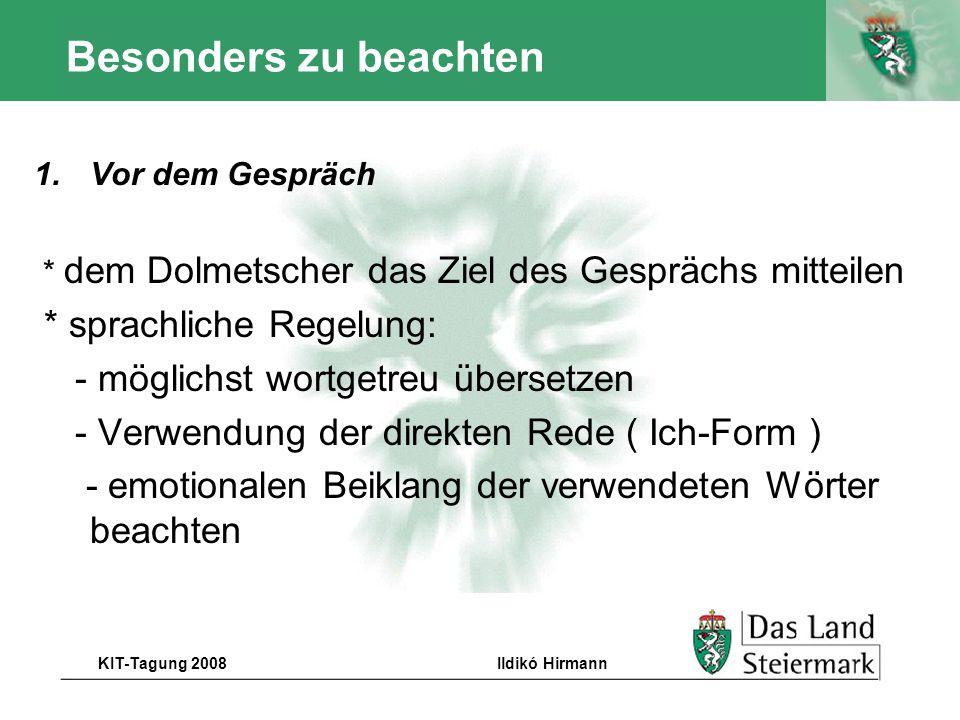 Autor KIT-Tagung 2008Ildikó Hirmann Besonders zu beachten 1.Vor dem Gespräch * dem Dolmetscher das Ziel des Gesprächs mitteilen * sprachliche Regelung