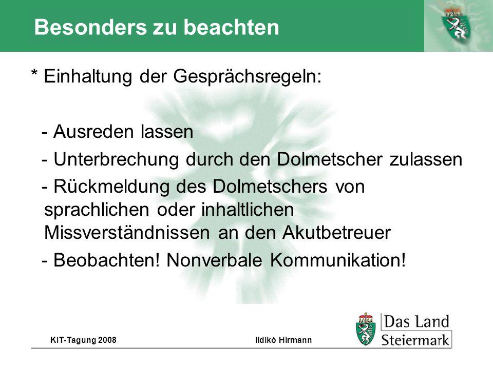 Autor KIT-Tagung 2008Ildikó Hirmann Besonders zu beachten * Einhaltung der Gesprächsregeln: - Ausreden lassen - Unterbrechung durch den Dolmetscher zu