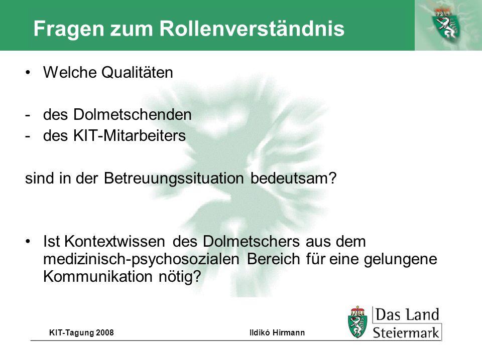 Autor KIT-Tagung 2008Ildikó Hirmann Fragen zum Rollenverständnis Welche Qualitäten -des Dolmetschenden -des KIT-Mitarbeiters sind in der Betreuungssit