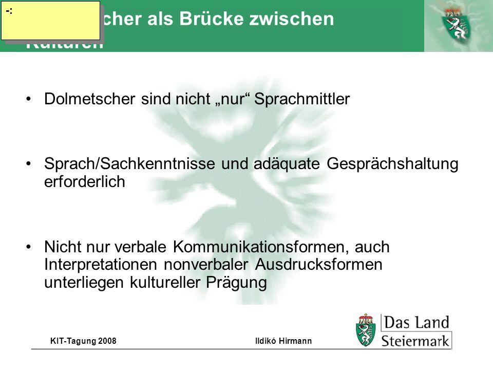 Autor KIT-Tagung 2008Ildikó Hirmann Dolmetscher als Brücke zwischen Kulturen Dolmetscher sind nicht nur Sprachmittler Sprach/Sachkenntnisse und adäqua