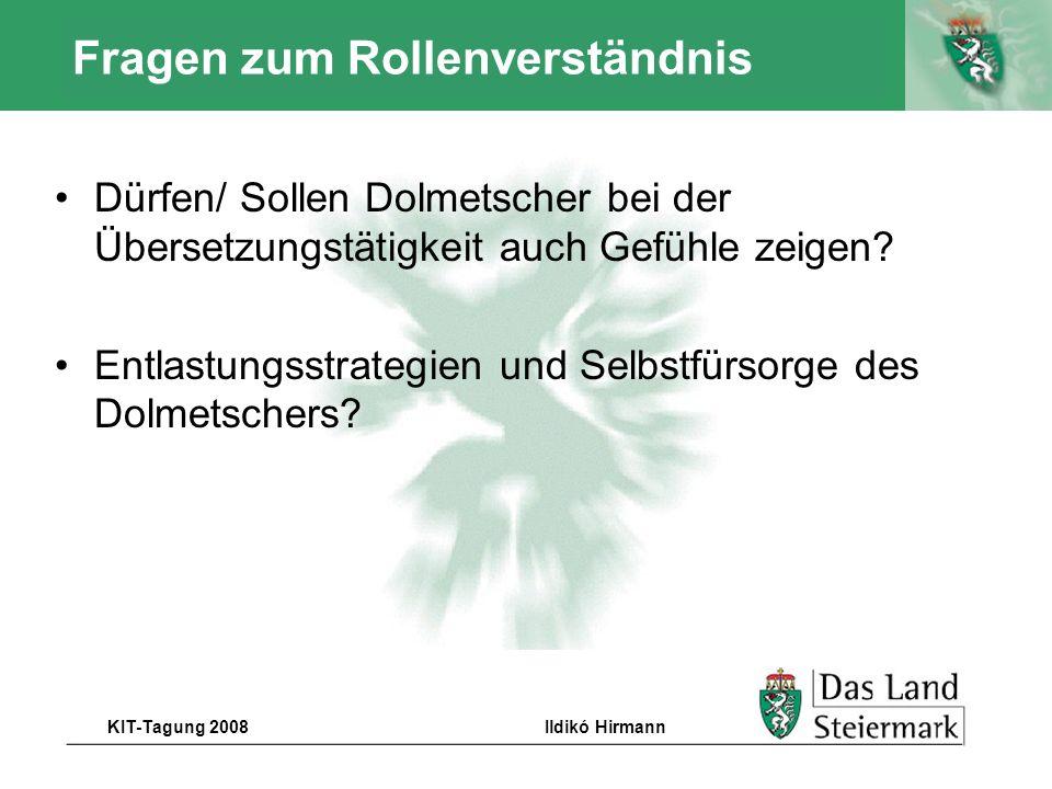 Autor KIT-Tagung 2008Ildikó Hirmann Fragen zum Rollenverständnis Dürfen/ Sollen Dolmetscher bei der Übersetzungstätigkeit auch Gefühle zeigen? Entlast