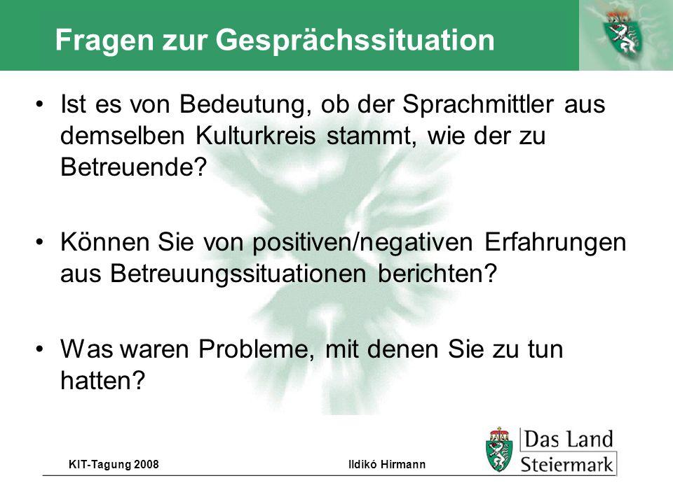 Autor KIT-Tagung 2008Ildikó Hirmann Fragen zur Gesprächssituation Ist es von Bedeutung, ob der Sprachmittler aus demselben Kulturkreis stammt, wie der