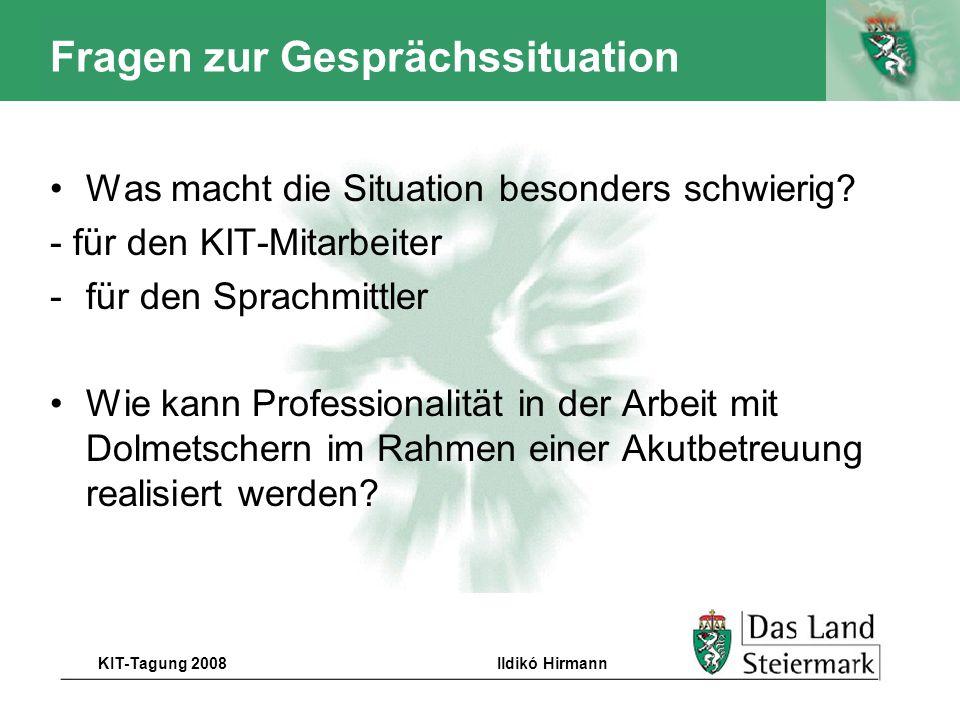 Autor KIT-Tagung 2008Ildikó Hirmann Fragen zur Gesprächssituation Was macht die Situation besonders schwierig? - für den KIT-Mitarbeiter -für den Spra